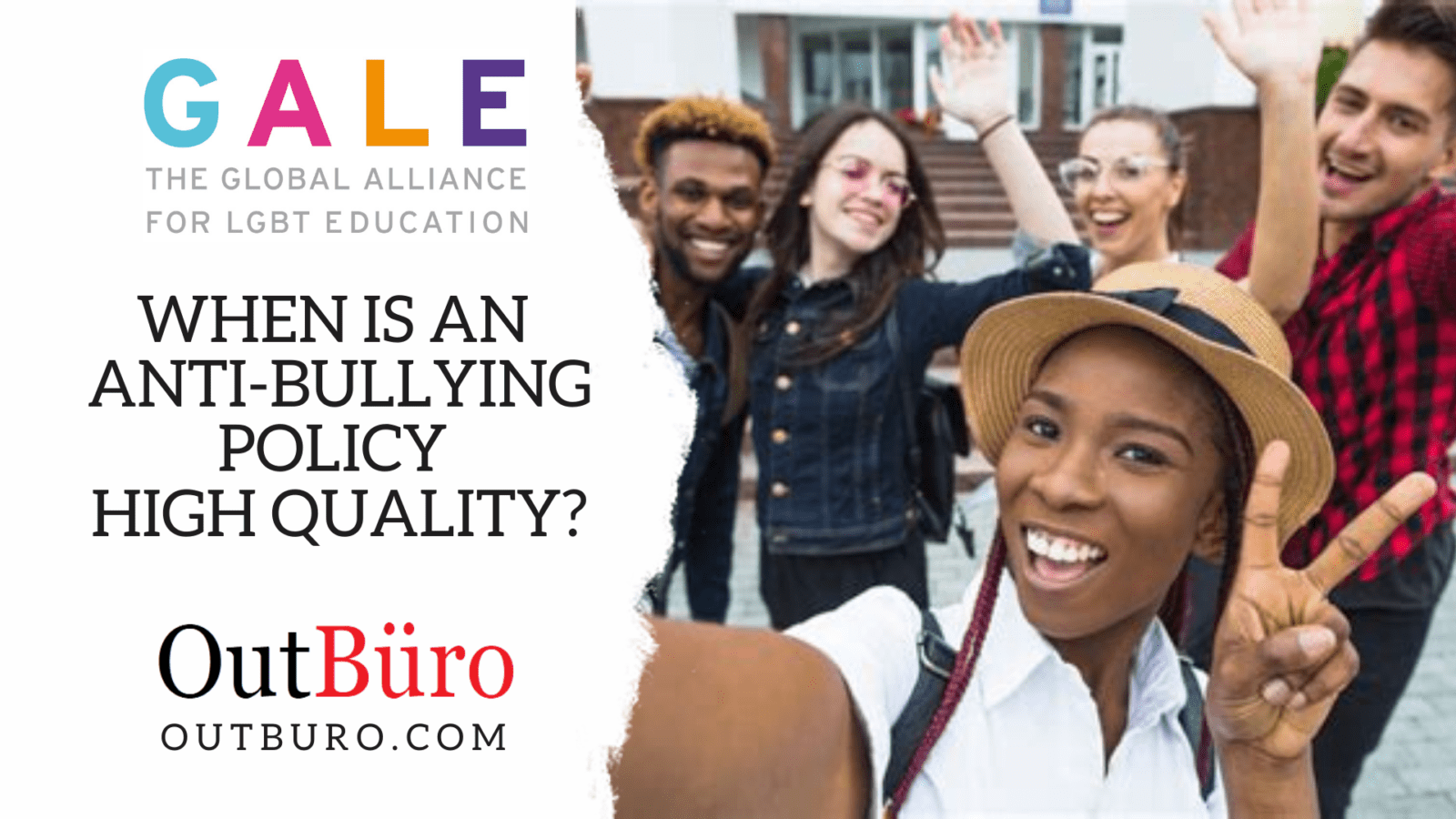 GALE Global Alliance for LGBT Education - When is an Anti-bullying Policy High Quality - LGBTQ students gay lesbian bisexual transgender queer - OutBuro