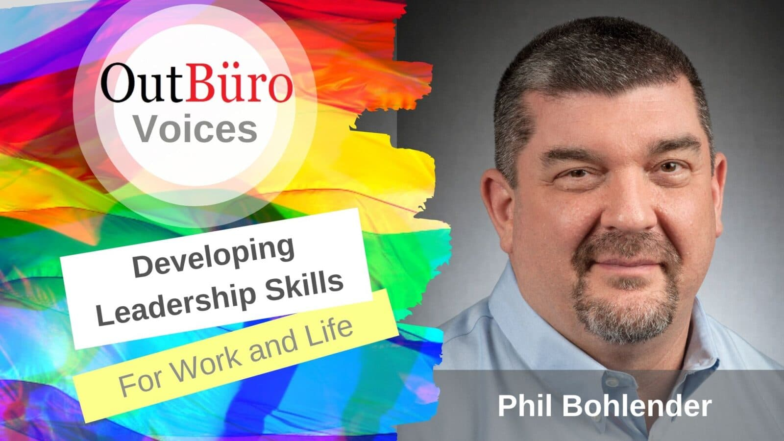 Developing Leadership Skills for Work and Life Phil Bohlender Auther Mentor Coach Speaker TEDx Organizer Non-profit leader lgbt entrepreneur gay professional business owner Video Interview Podcast